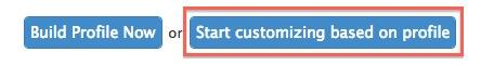 Start Customizing Based on profile